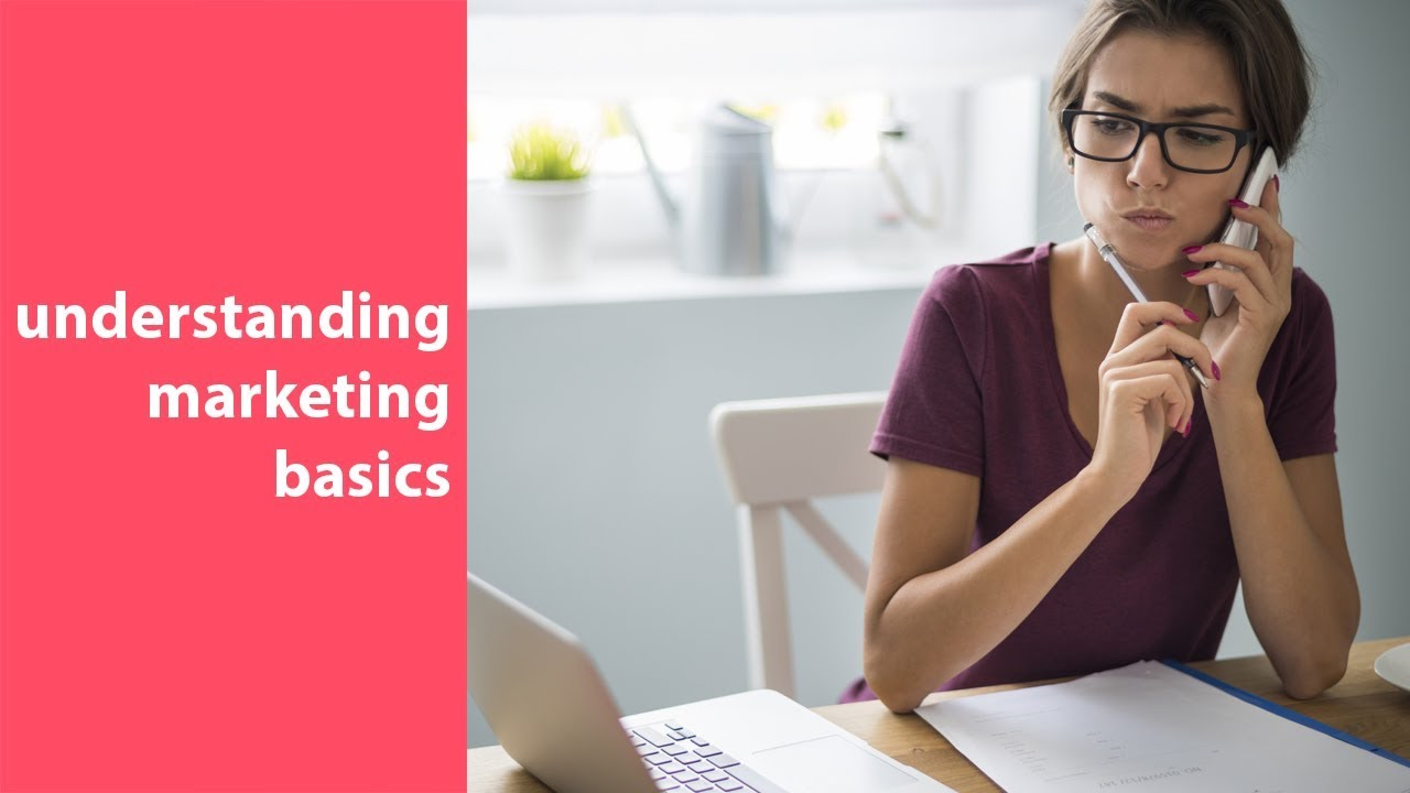 marketing 101, understanding marketing basics, and fundamentals