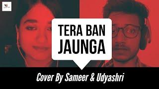 Tera Ban Jaunga Cover Song   Duet With Udyashri   Sameer Verma   Akhil Sachdeva, Tulsi Kumar   Kabir