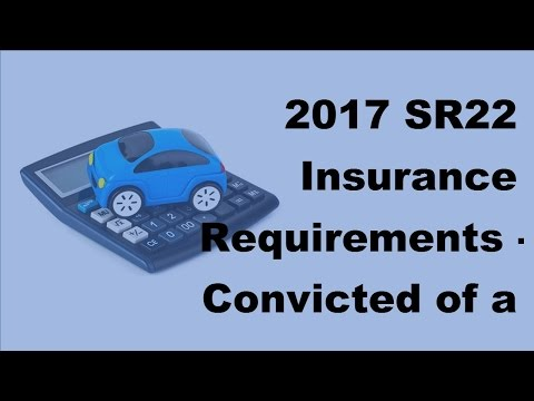 2017 SR22 Insurance Requirements |  Convicted of a DUI  What You Need to Know About Car Insurance