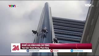 Nghề lau kính nhà cao tầng - Tin Tức VTV24