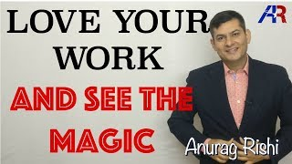 Love Your Profession and See The Magic || Motivational Video by Anurag Rishi