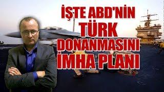 İşte ABD'nin Türk Donanmasını imha planı!