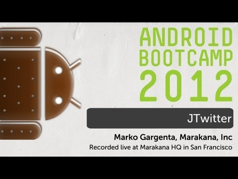 09 - JTwitter: Android Bootcamp Series 2012