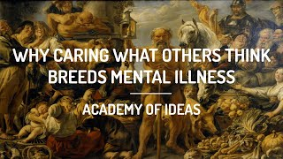 Why Caring What Others Think Breeds Mental Illness