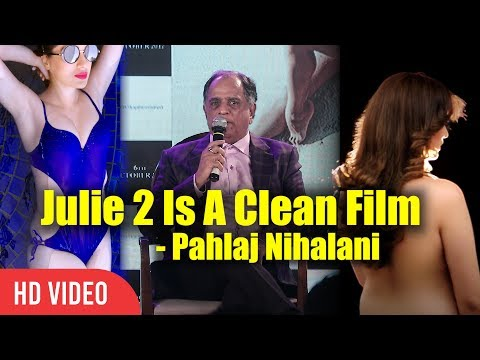 Julie 2 Is A Clean Film Say Pahlaj Nihalani | No Cuts Should Be There In Julie 2 | Pahlaj Nihalani