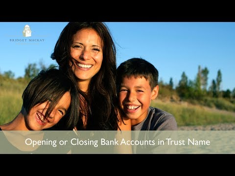 Opening or Closing Bank Accounts in Trust Name