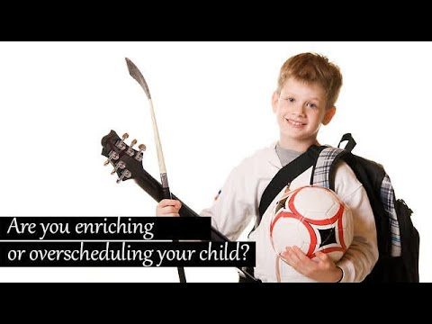 Are you enriching or overscheduling your child?