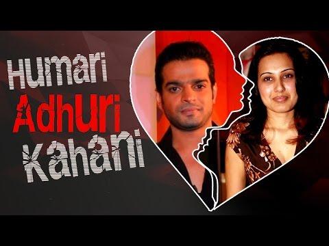 Karan Patel   Kamya Punjabi S LOVE To BREAKUP Story   HUMARI ADHURI KAHANI