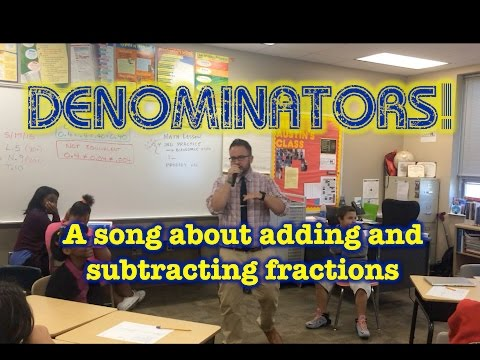 Denominators! (a song about how to add and subtract fractions)