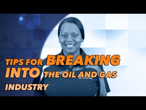 Tips for Breaking into the Oil and Gas Industry