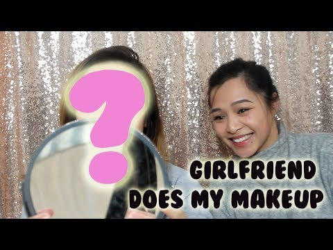 Girlfriend Does My Makeup