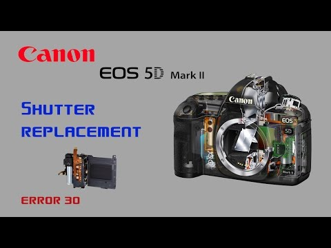 How to Replace Shutter Canon 5d Mark ii ERROR 30