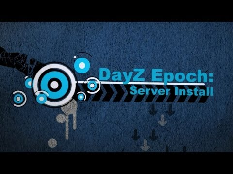 DayZ Epoch Tutorials: Server Install (Any map)