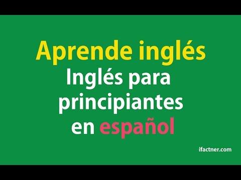 APRENDER INGLES -  Inglés para principiantes en español (Learn English for beginners in Spanish)