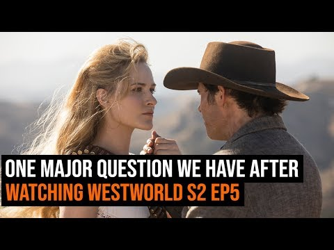 One MAJOR Question We Have After Watching Westworld Season 2 Ep5