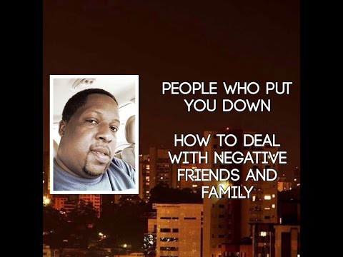 People Who Put You Down | How to Deal With Negative Family, Friends and Coworkers