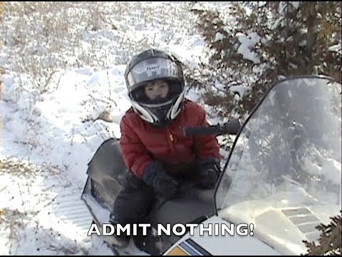 Wreck your friends snowmobile?  DENY DENY DENY!!!!