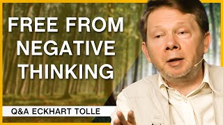 The Key to Breaking Free From Negative Thoughts | Q\u0026A Eckhart Tolle