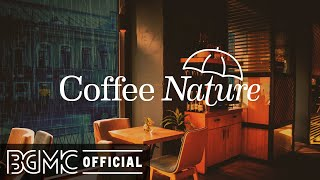 Coffee Nature: Smooth Jazz Music - Relaxing Coffee Shop Music Ambience with Rain Sounds