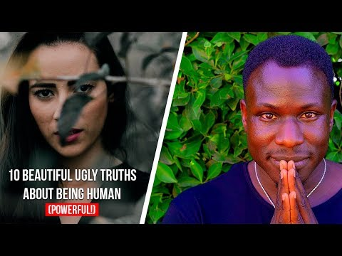10 Beautiful Ugly Truths About Being Human (Powerful!)