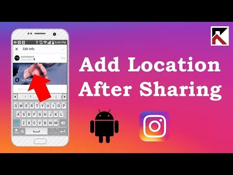 How To Add Location After Sharing Photo Instagram Android 2018