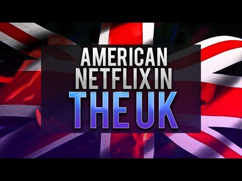 How to Get American Netflix in the UK - Updated for 2018