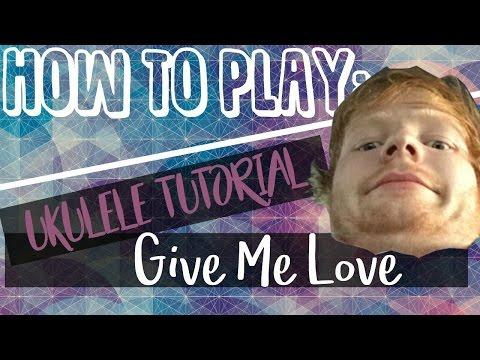 Give Me Love - Ed Sheeran (UKULELE TUTORIAL)
