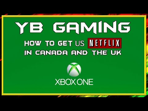 Get US Netflix on Xbox One in Canada and the UK - YB Gaming