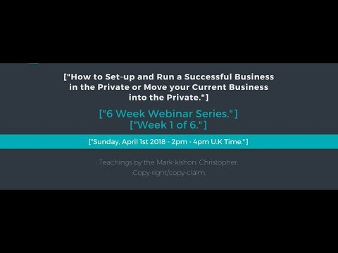 How to Set-up a Successful Business in the Private Webinar Series - Start Date: 1st April 2018.