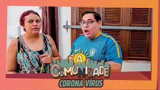 A COMUNIDADE - CORONA VÍRUS