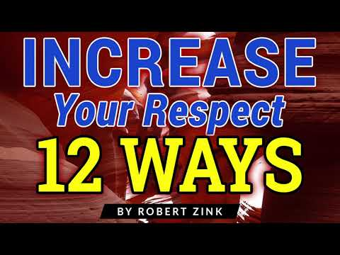 Increase Your Respect - 12 Ways to Improve Your Worth with Others