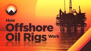 How Offshore Oil Rigs Work