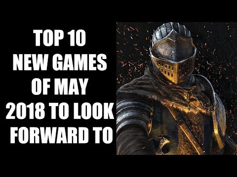 Top 10 NEW Games of May 2018 To Look Forward To [PS4, Xbox One, PC, Switch]