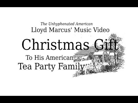 Lloyd Marcus The Unhyphenated American's Christmas Video Gift to His American Tea Party Family