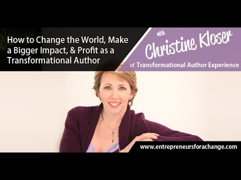 Christine Kloser - How to Change the World & Profit as a Transformational Author