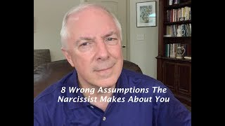 8 Wrong Assumptions The Narcissist Makes About You