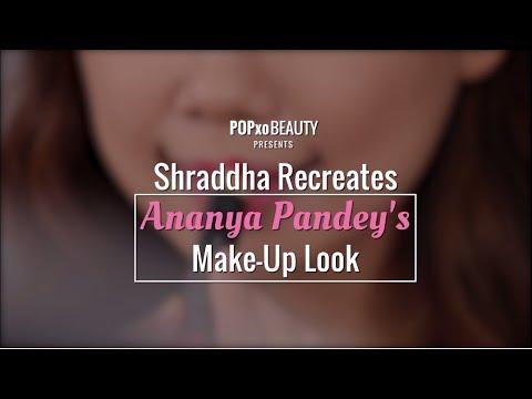 Shraddha Recreates Ananya Pandey's Make-Up Look - POPxo Beauty