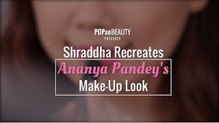 Download Shraddha Recreates Ananya Pandey's Make-Up Look - POPxo Beauty Video