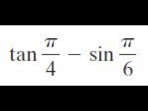 tan pi/4 - sin pi/6 find the exact value