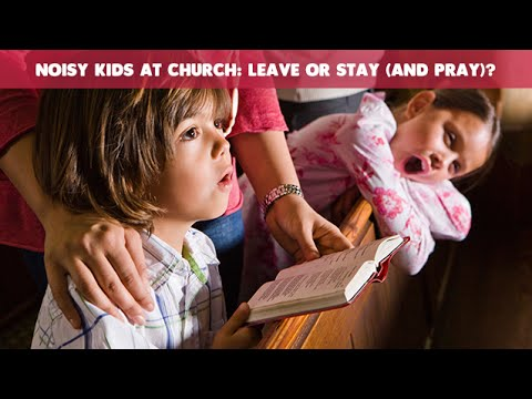 Noisy Kids at Church: Leave or Stay (and Pray)? | CloudMom