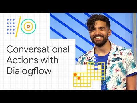 Build engaging conversations for the Google Assistant using Dialogflow (Google I/O '18)