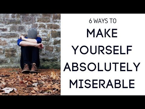 6 Ways to Make Yourself Absolutely Miserable