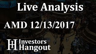AMD Stock Live Analysis 12-13-2017