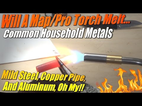 Can A Map/Pro Gas Torch Melt... Steel, Copper pipe, and Aluminum!