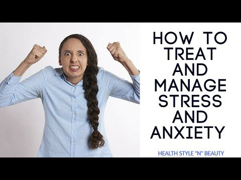 HOW TO TREAT AND MANAGE STRESS AND ANXIETY NATURALLY WITHOUT MEDICATION