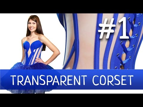 Transparent Corset with a Fancy Cut-Out. How to make a corset
