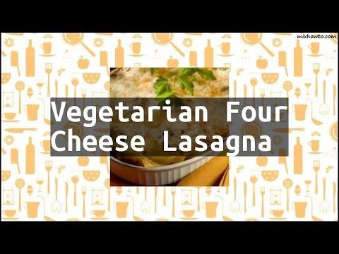 Recipe Vegetarian Four Cheese Lasagna