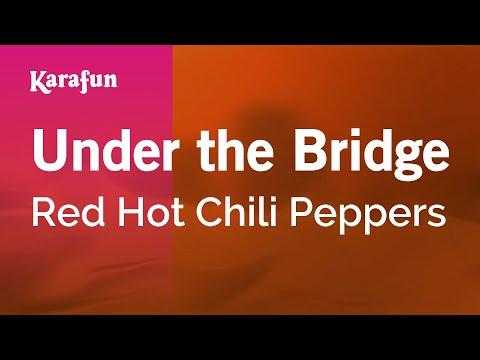 Karaoke Under The Bridge - Red Hot Chili Peppers *