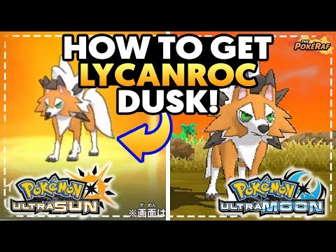How To Obtain LYCANROC DUSK FORM in Pokémon Ultra Sun and Ultra Moon!