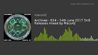 Download Archives - 834 - 14th June 2017 DnB Releases mixed by Maco42 Video